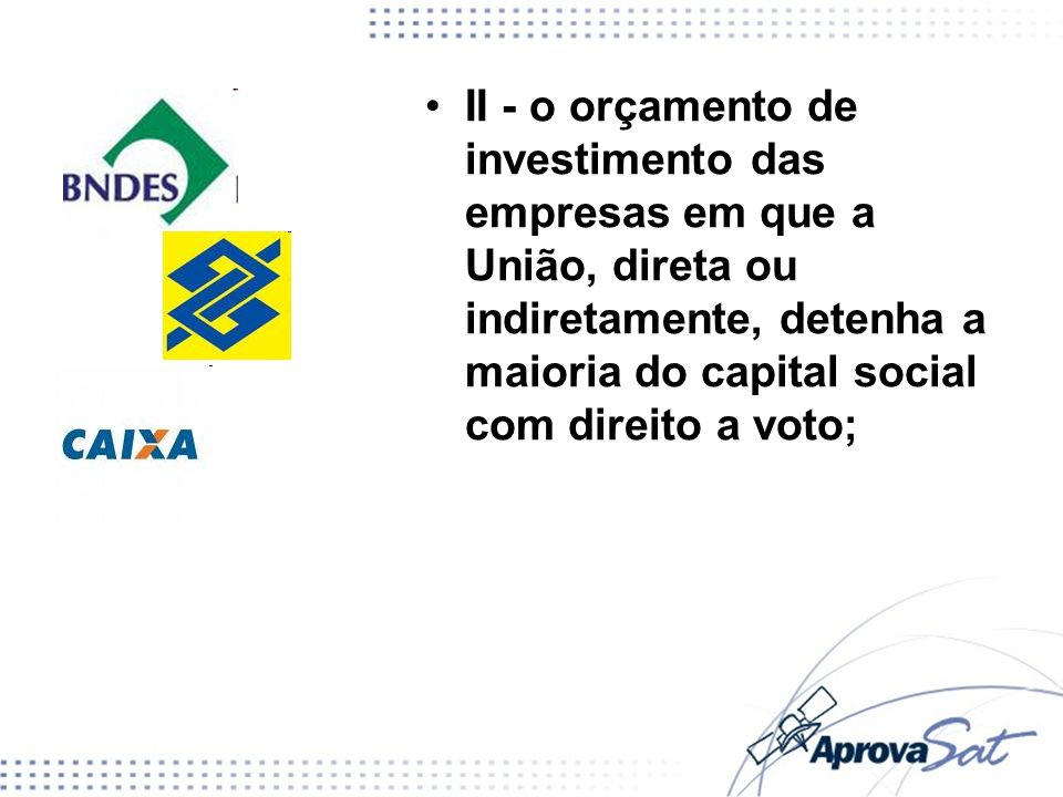 II - o orçamento de investimento das empresas em que a União, direta ou indiretamente, detenha a maioria do capital social com direito a voto;