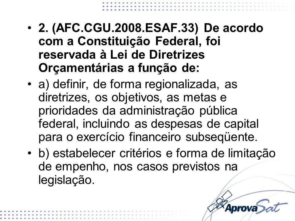 2. (AFC.CGU.2008.ESAF.33) De acordo com a Constituição Federal, foi reservada à Lei de Diretrizes Orçamentárias a função de: