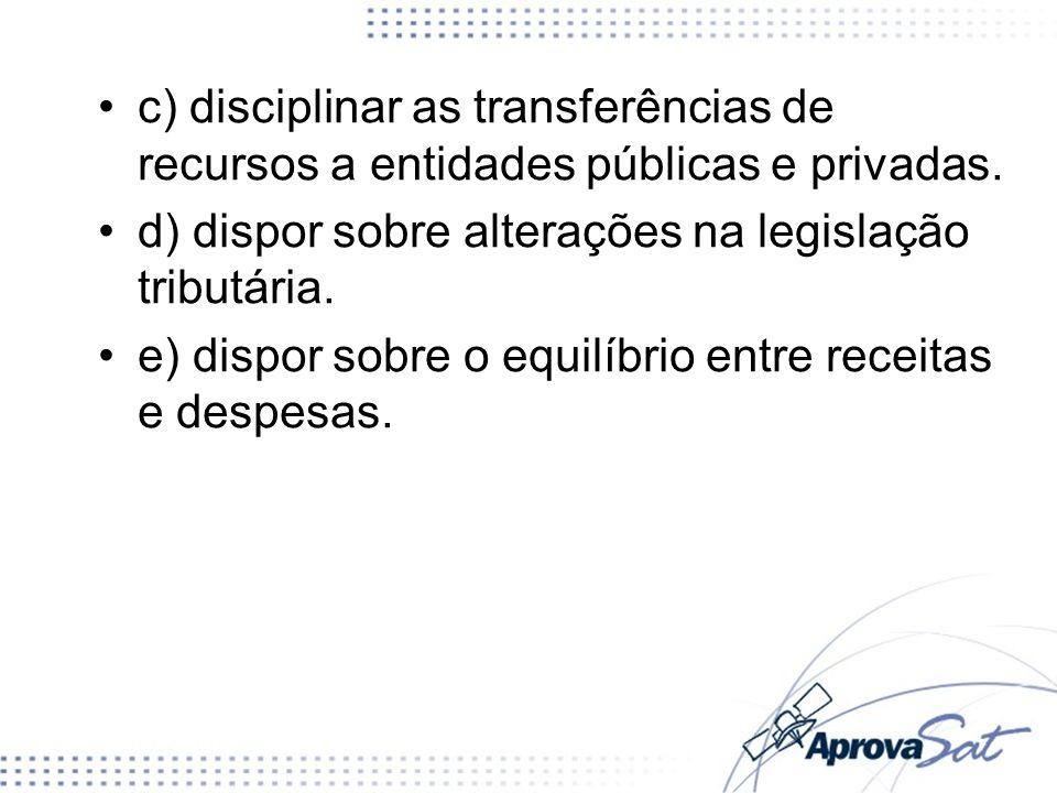 c) disciplinar as transferências de recursos a entidades públicas e privadas.