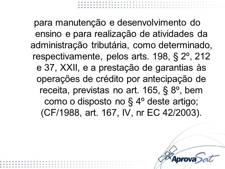 para manutenção e desenvolvimento do ensino e para realização de atividades da administração tributária, como determinado, respectivamente, pelos arts.