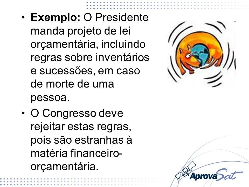 Exemplo: O Presidente manda projeto de lei orçamentária, incluindo regras sobre inventários e sucessões, em caso de morte de uma pessoa.