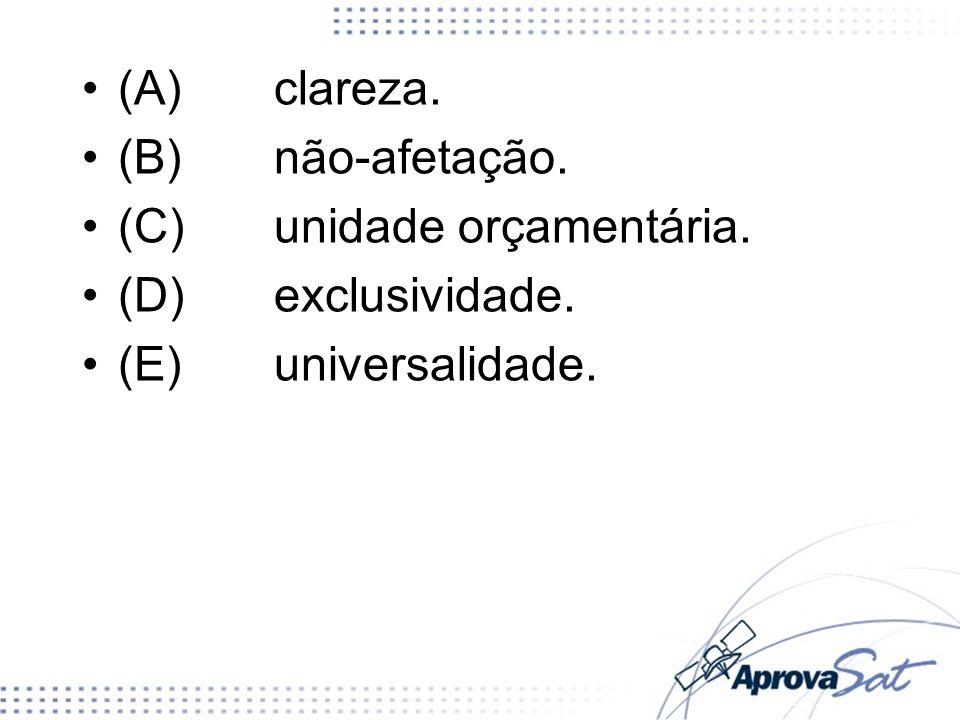 (C) unidade orçamentária. (D) exclusividade. (E) universalidade.
