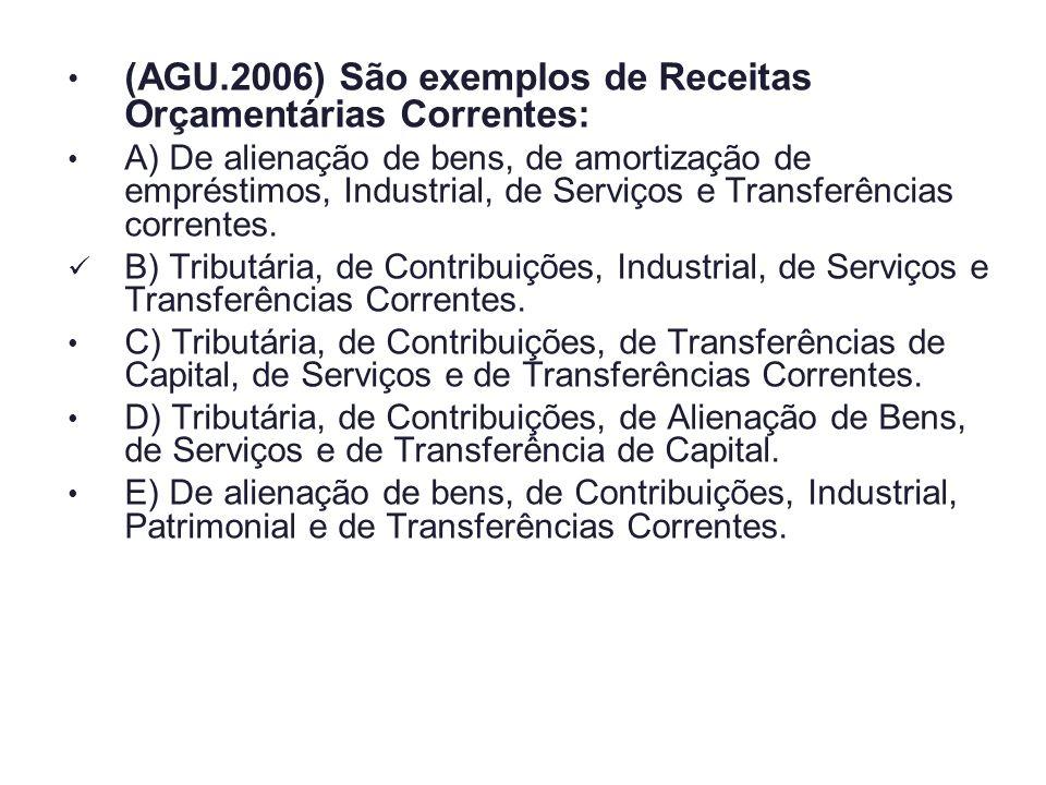 (AGU.2006) São exemplos de Receitas Orçamentárias Correntes: