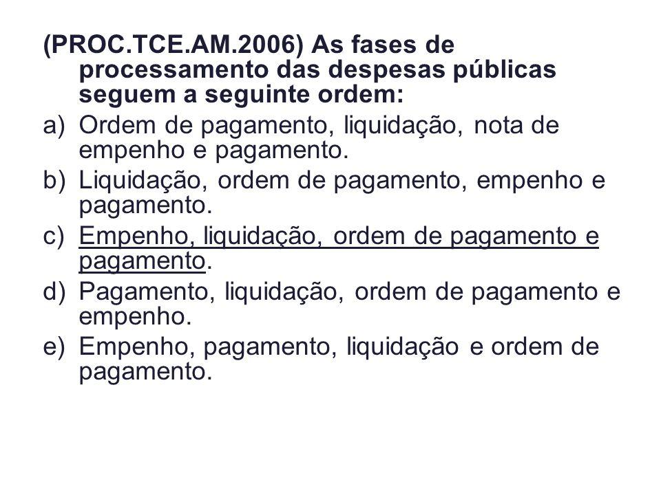 (PROC.TCE.AM.2006) As fases de processamento das despesas públicas seguem a seguinte ordem: