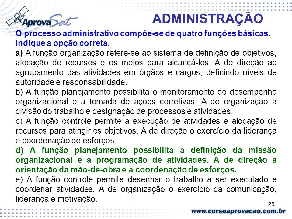 ADMINISTRAÇÃO O processo administrativo compõe-se de quatro funções básicas. Indique a opção correta.