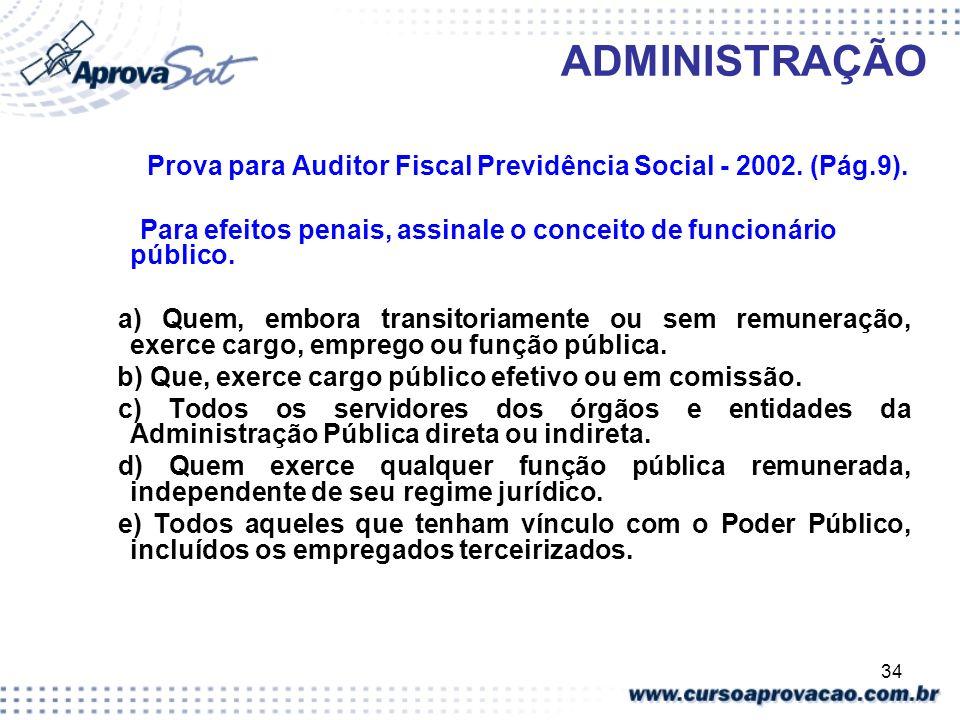 ADMINISTRAÇÃO Prova para Auditor Fiscal Previdência Social - 2002. (Pág.9). Para efeitos penais, assinale o conceito de funcionário público.