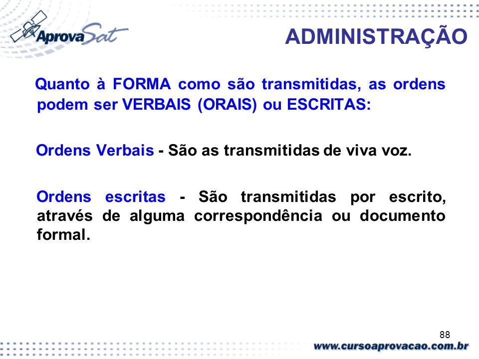 ADMINISTRAÇÃO Quanto à FORMA como são transmitidas, as ordens podem ser VERBAIS (ORAIS) ou ESCRITAS: