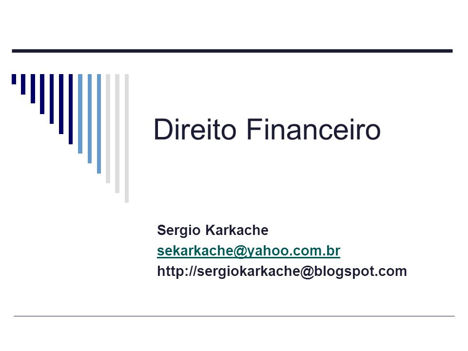 Direito Financeiro Sergio Karkache sekarkache@yahoo.com.br