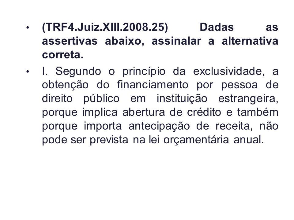(TRF4.Juiz.XIII.2008.25) Dadas as assertivas abaixo, assinalar a alternativa correta.