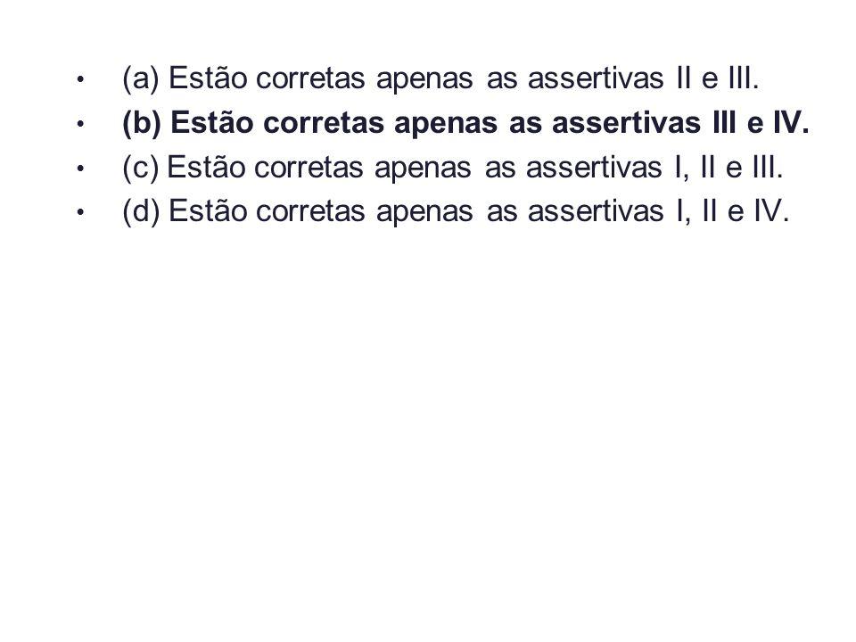 (a) Estão corretas apenas as assertivas II e III.