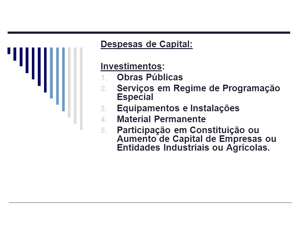 Despesas de Capital: Investimentos: Obras Públicas. Serviços em Regime de Programação Especial. Equipamentos e Instalações.