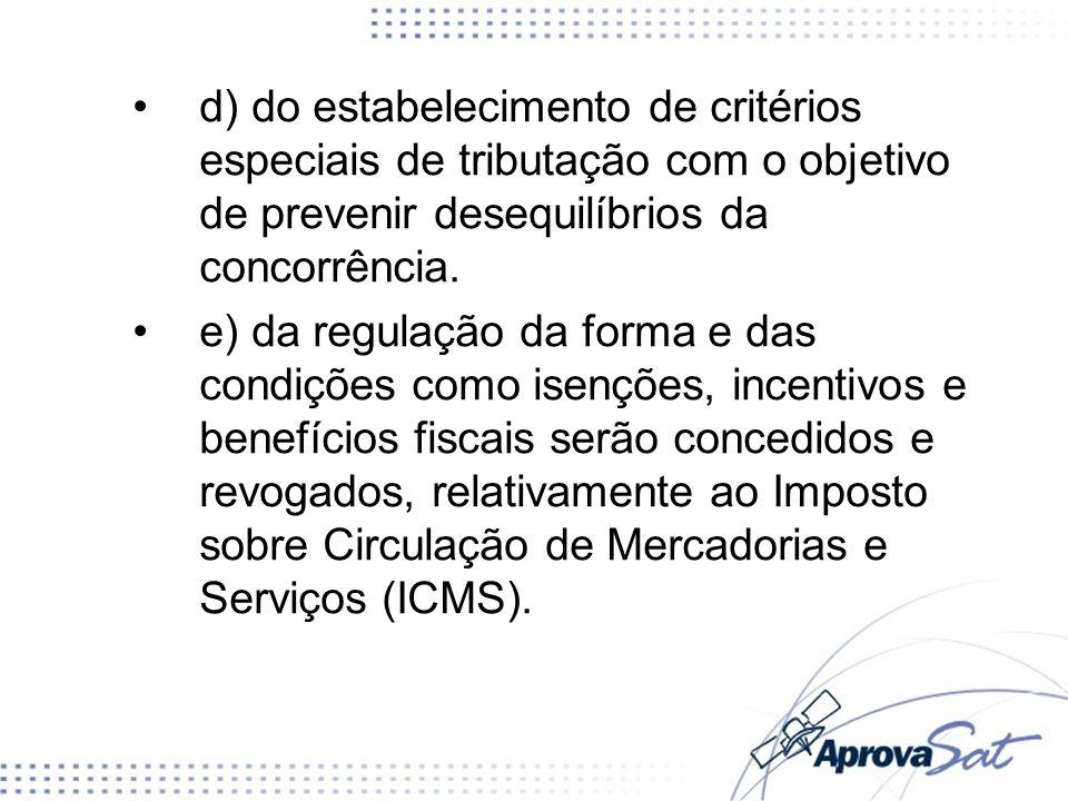 d) do estabelecimento de critérios especiais de tributação com o objetivo de prevenir desequilíbrios da concorrência.