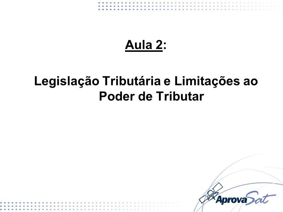 Aula 2: Legislação Tributária e Limitações ao Poder de Tributar