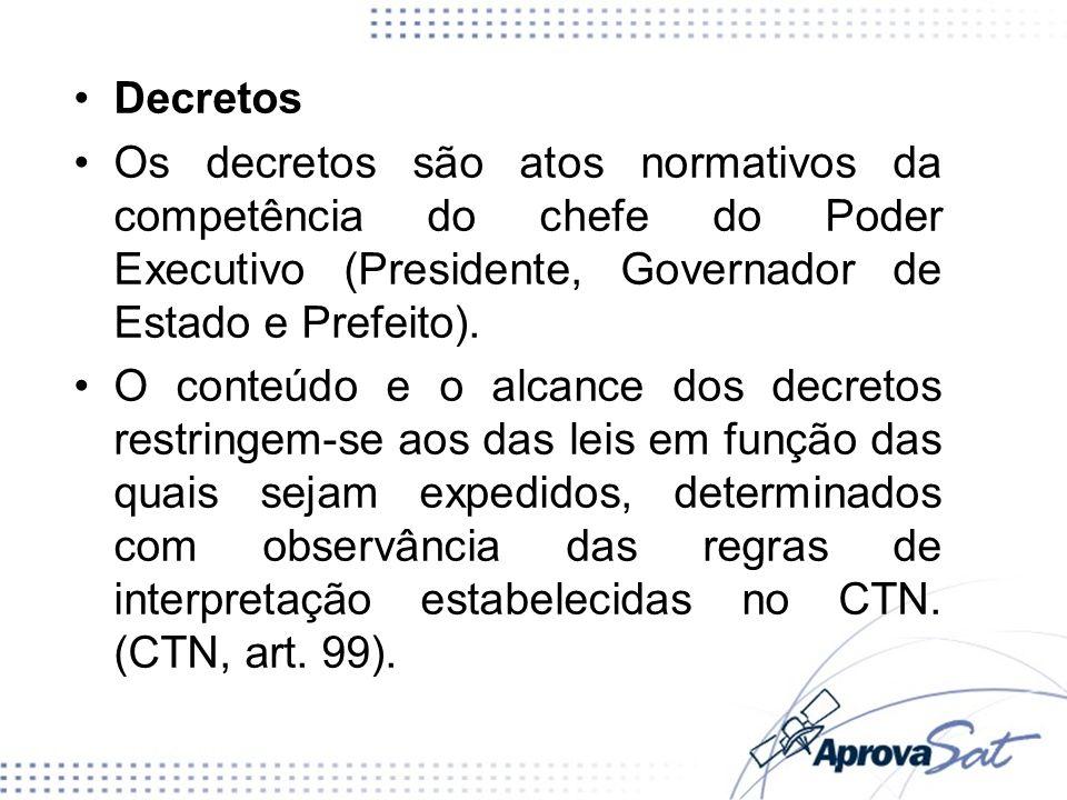Decretos Os decretos são atos normativos da competência do chefe do Poder Executivo (Presidente, Governador de Estado e Prefeito).
