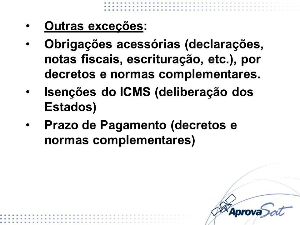 Outras exceções: Obrigações acessórias (declarações, notas fiscais, escrituração, etc.), por decretos e normas complementares.