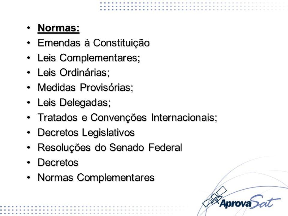 Normas: Emendas à Constituição. Leis Complementares; Leis Ordinárias; Medidas Provisórias; Leis Delegadas;