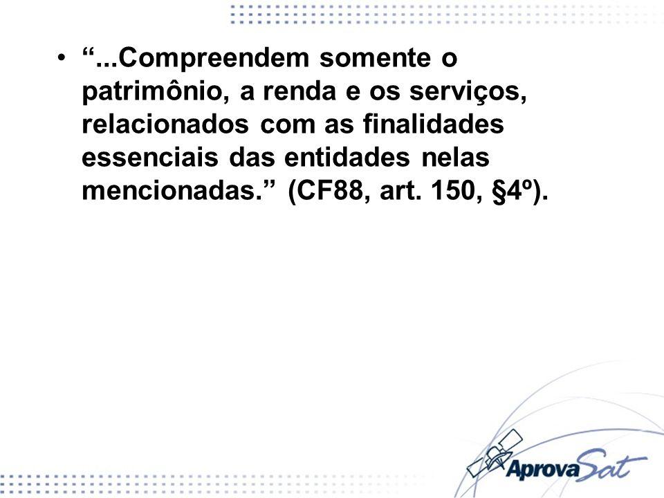 ...Compreendem somente o patrimônio, a renda e os serviços, relacionados com as finalidades essenciais das entidades nelas mencionadas. (CF88, art. 150, §4º).