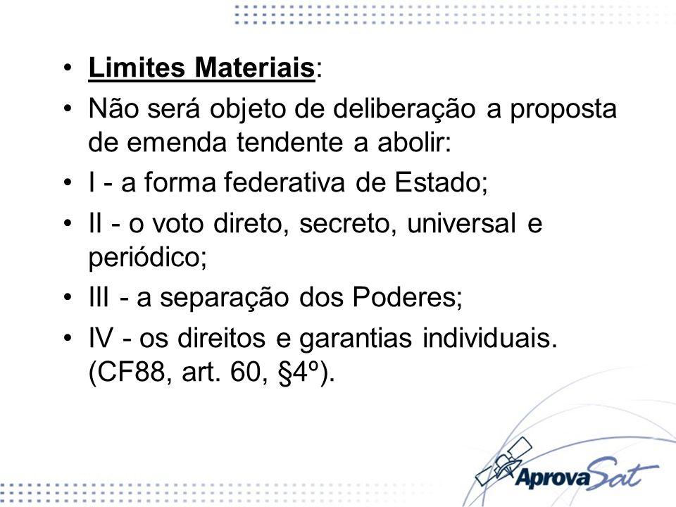 Limites Materiais:Não será objeto de deliberação a proposta de emenda tendente a abolir: I - a forma federativa de Estado;