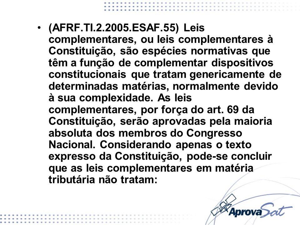 (AFRF.TI.2.2005.ESAF.55) Leis complementares, ou leis complementares à Constituição, são espécies normativas que têm a função de complementar dispositivos constitucionais que tratam genericamente de determinadas matérias, normalmente devido à sua complexidade.