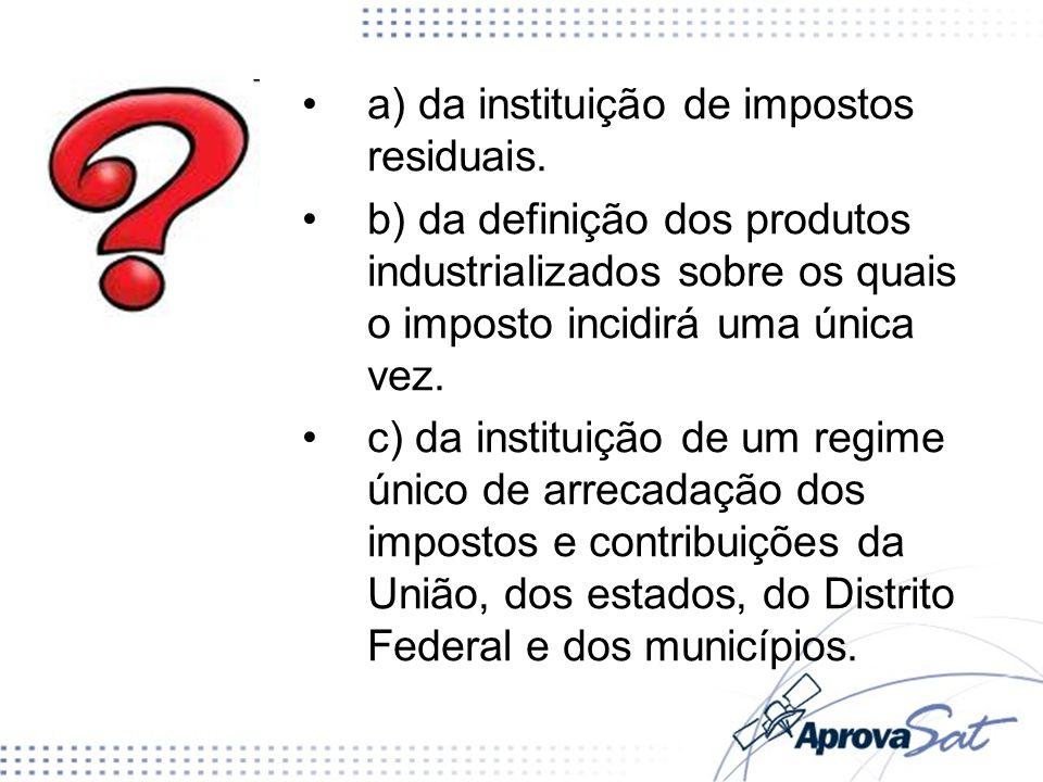 a) da instituição de impostos residuais.