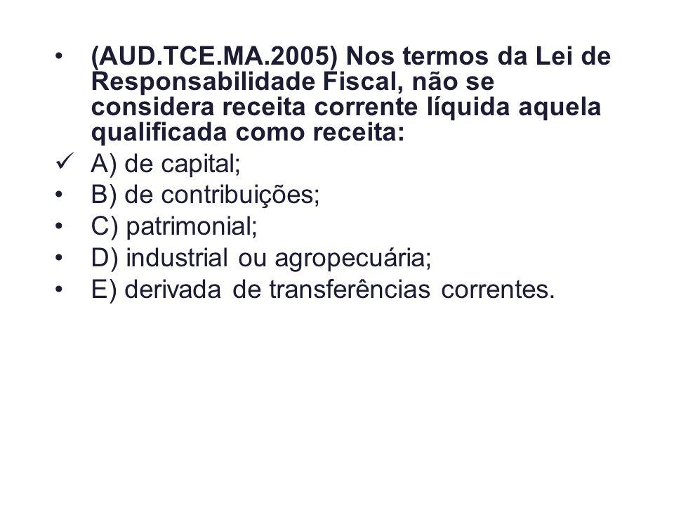 (AUD.TCE.MA.2005) Nos termos da Lei de Responsabilidade Fiscal, não se considera receita corrente líquida aquela qualificada como receita: