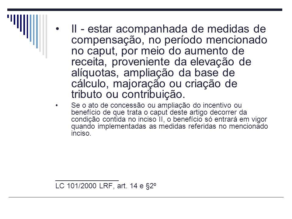 II - estar acompanhada de medidas de compensação, no período mencionado no caput, por meio do aumento de receita, proveniente da elevação de alíquotas, ampliação da base de cálculo, majoração ou criação de tributo ou contribuição.