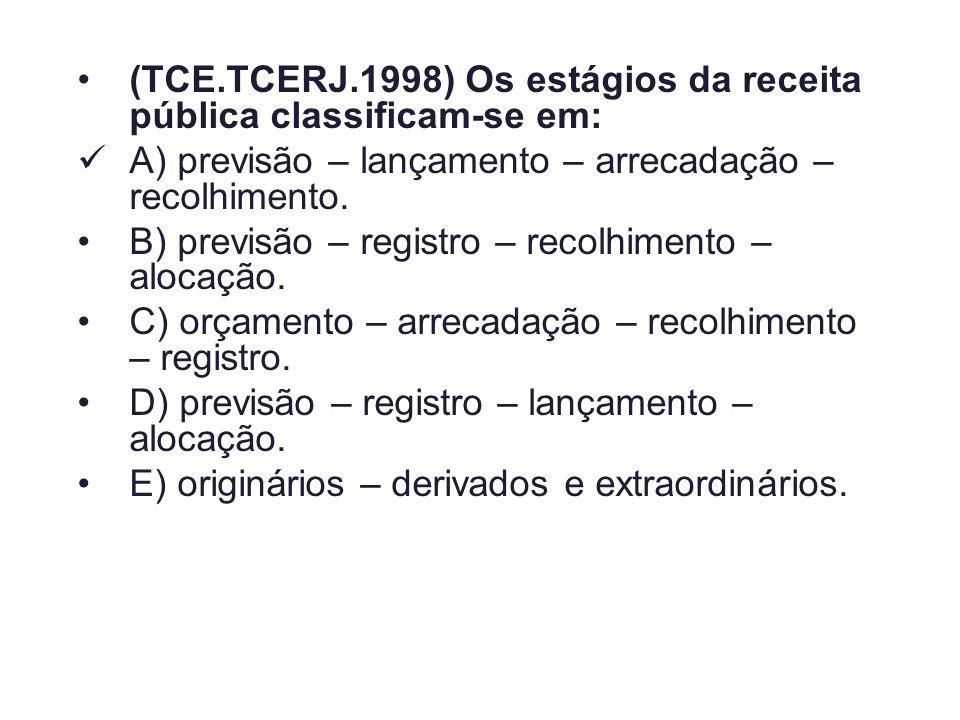 (TCE.TCERJ.1998) Os estágios da receita pública classificam-se em: