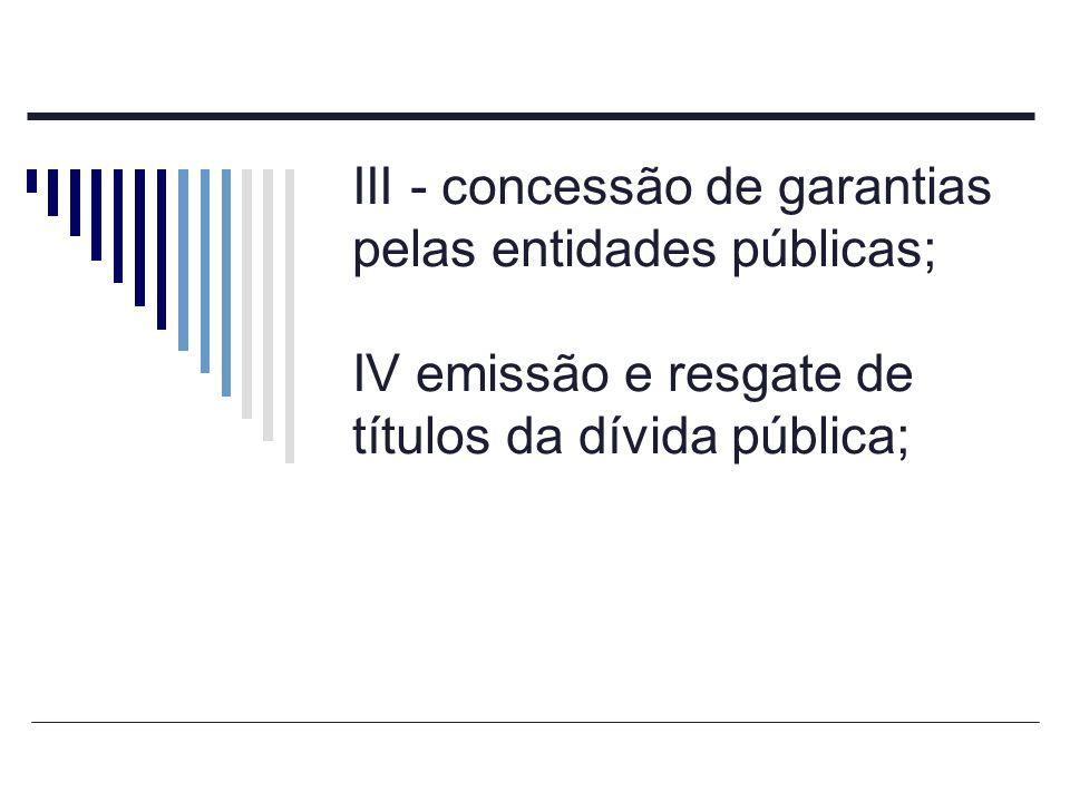 III - concessão de garantias pelas entidades públicas;