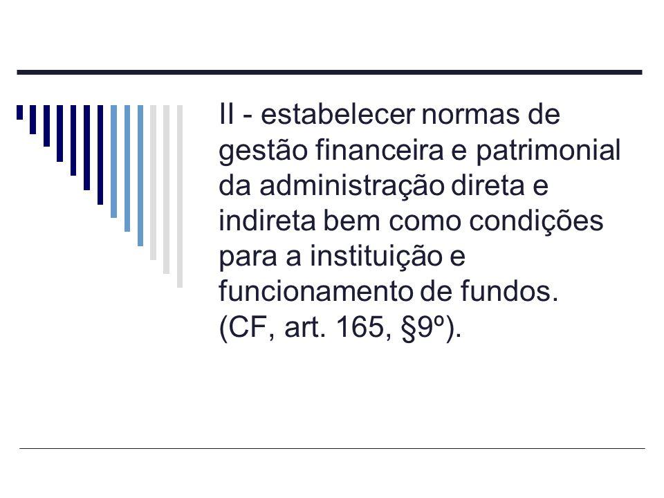 II - estabelecer normas de gestão financeira e patrimonial da administração direta e indireta bem como condições para a instituição e funcionamento de fundos.
