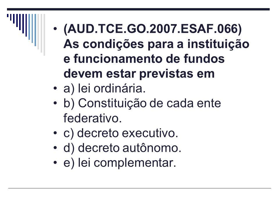 (AUD.TCE.GO.2007.ESAF.066) As condições para a instituição e funcionamento de fundos devem estar previstas em