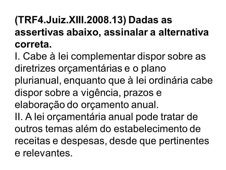 (TRF4.Juiz.XIII.2008.13) Dadas as assertivas abaixo, assinalar a alternativa correta.