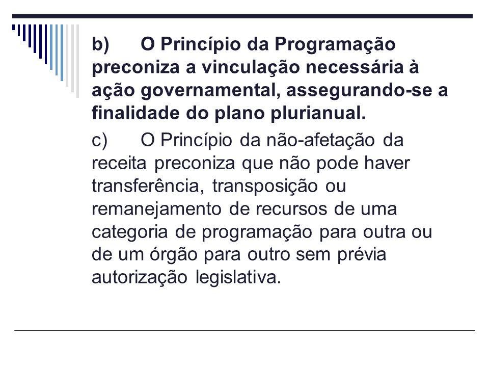 b) O Princípio da Programação preconiza a vinculação necessária à ação governamental, assegurando-se a finalidade do plano plurianual.