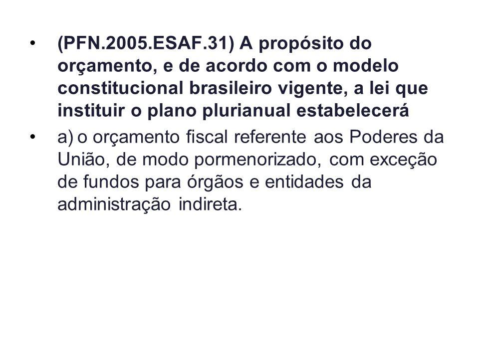 (PFN.2005.ESAF.31) A propósito do orçamento, e de acordo com o modelo constitucional brasileiro vigente, a lei que instituir o plano plurianual estabelecerá
