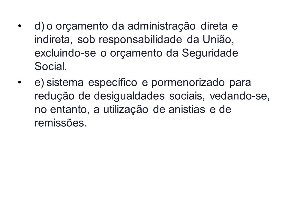d) o orçamento da administração direta e indireta, sob responsabilidade da União, excluindo-se o orçamento da Seguridade Social.