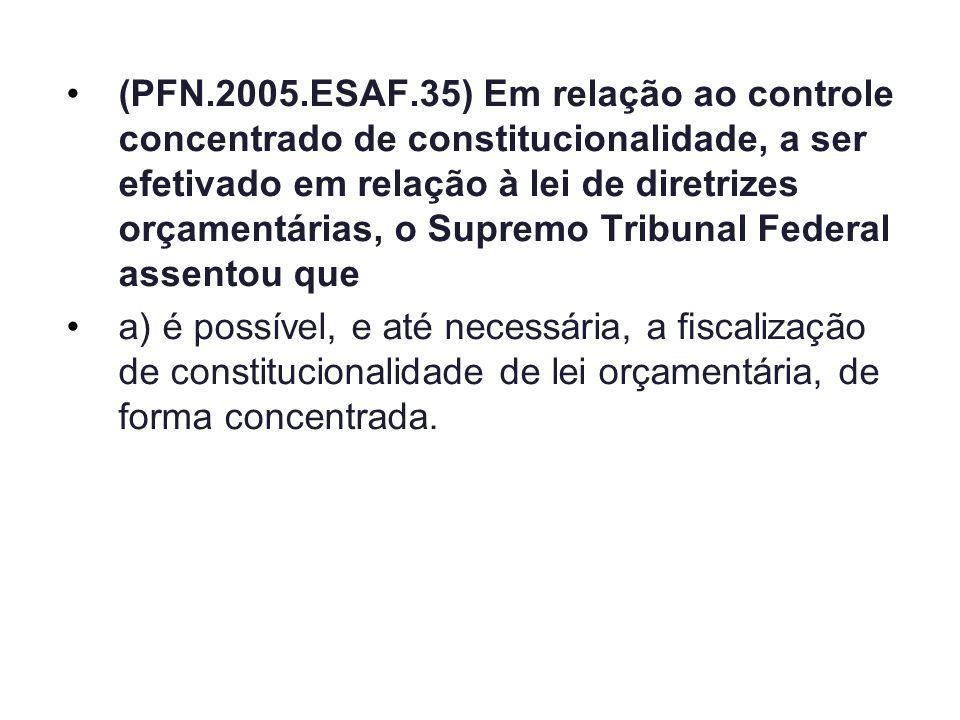 (PFN.2005.ESAF.35) Em relação ao controle concentrado de constitucionalidade, a ser efetivado em relação à lei de diretrizes orçamentárias, o Supremo Tribunal Federal assentou que