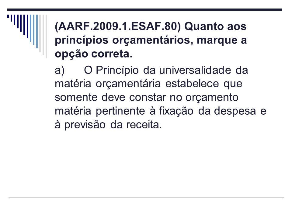(AARF.2009.1.ESAF.80) Quanto aos princípios orçamentários, marque a opção correta.