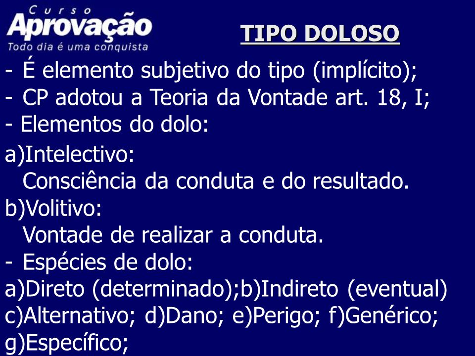 TIPO DOLOSO É elemento subjetivo do tipo (implícito); CP adotou a Teoria da Vontade art. 18, I; - Elementos do dolo:
