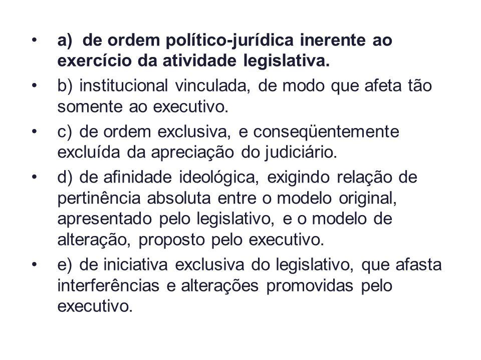 a) de ordem político-jurídica inerente ao exercício da atividade legislativa.