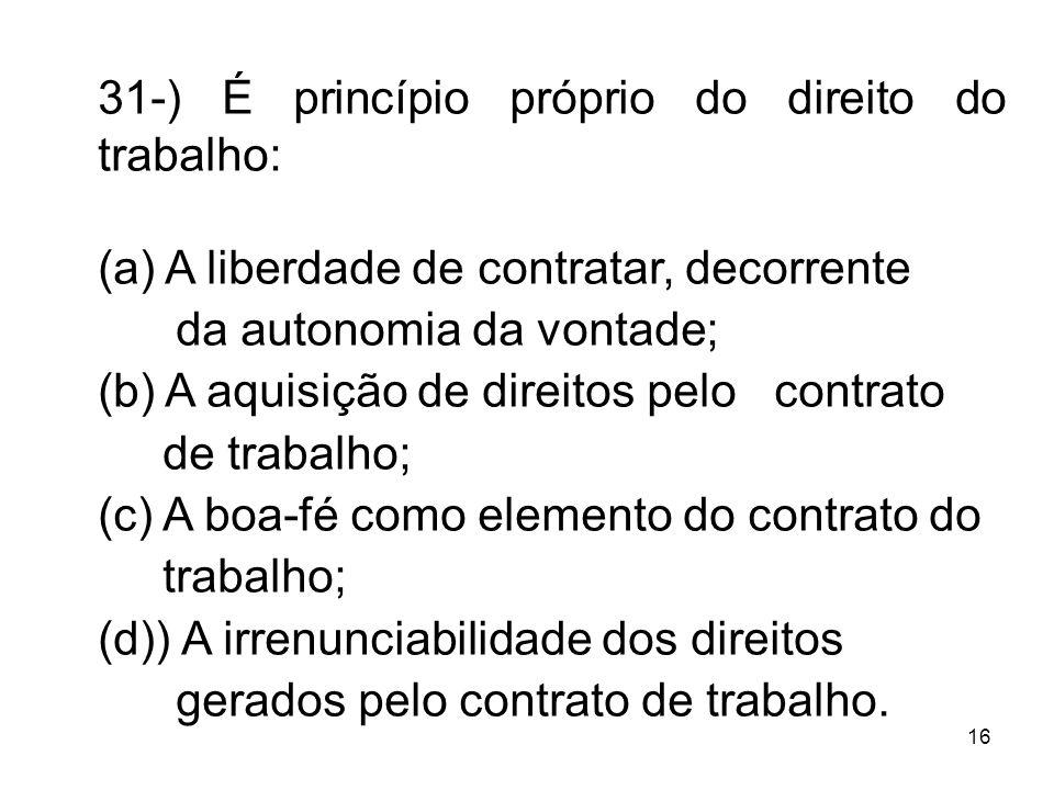31-) É princípio próprio do direito do trabalho:
