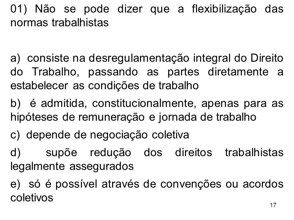 01) Não se pode dizer que a flexibilização das normas trabalhistas