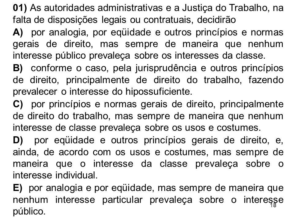 01) As autoridades administrativas e a Justiça do Trabalho, na falta de disposições legais ou contratuais, decidirão
