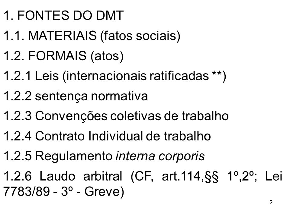 1. FONTES DO DMT1.1. MATERIAIS (fatos sociais) 1.2. FORMAIS (atos) 1.2.1 Leis (internacionais ratificadas **)