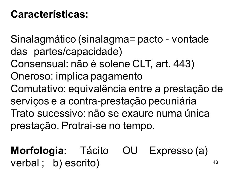 Características:Sinalagmático (sinalagma= pacto - vontade das partes/capacidade) Consensual: não é solene CLT, art. 443)
