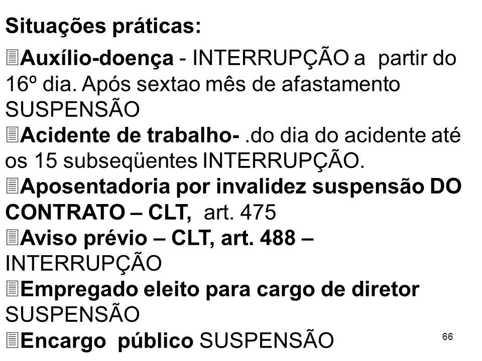 Situações práticas: Auxílio-doença - INTERRUPÇÃO a partir do 16º dia. Após sextao mês de afastamento SUSPENSÃO.