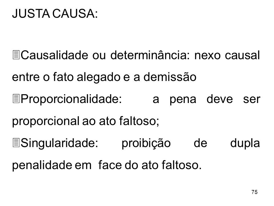 JUSTA CAUSA:Causalidade ou determinância: nexo causal entre o fato alegado e a demissão.