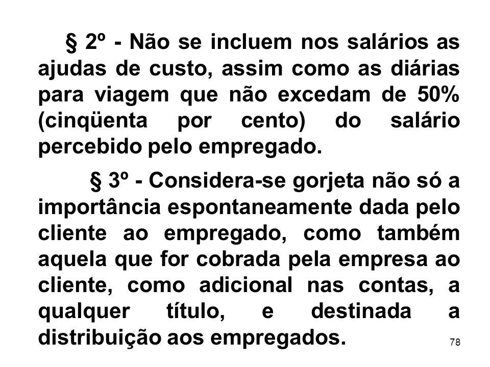 § 2º - Não se incluem nos salários as ajudas de custo, assim como as diárias para viagem que não excedam de 50% (cinqüenta por cento) do salário percebido pelo empregado.