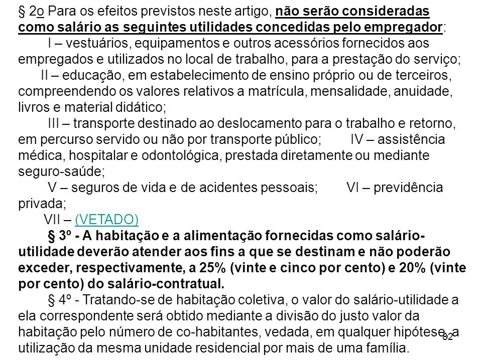 § 2o Para os efeitos previstos neste artigo, não serão consideradas como salário as seguintes utilidades concedidas pelo empregador: