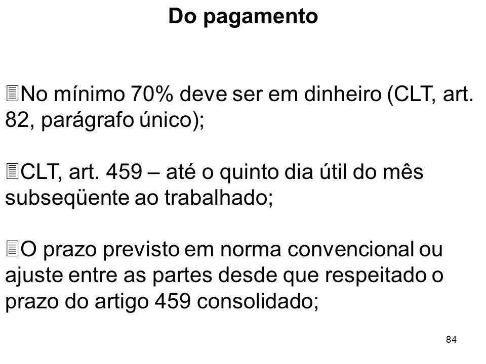 Do pagamento No mínimo 70% deve ser em dinheiro (CLT, art. 82, parágrafo único);