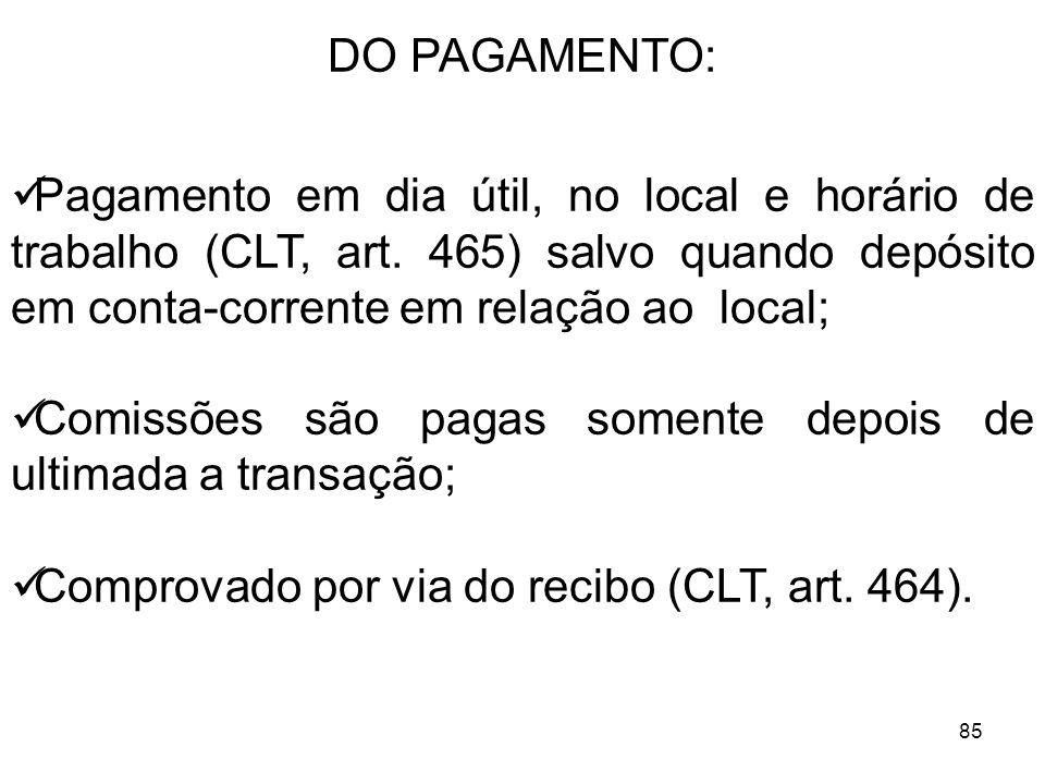 DO PAGAMENTO:Pagamento em dia útil, no local e horário de trabalho (CLT, art. 465) salvo quando depósito em conta-corrente em relação ao local;