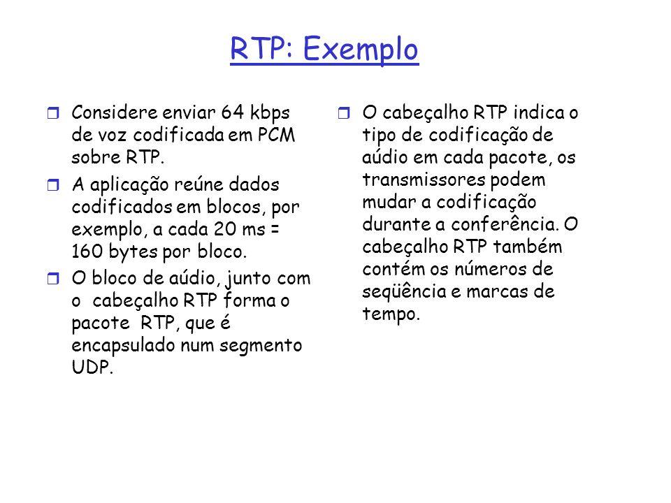 RTP: Exemplo Considere enviar 64 kbps de voz codificada em PCM sobre RTP.